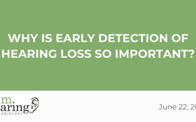Why Is Early Detection of Hearing Loss So Important?