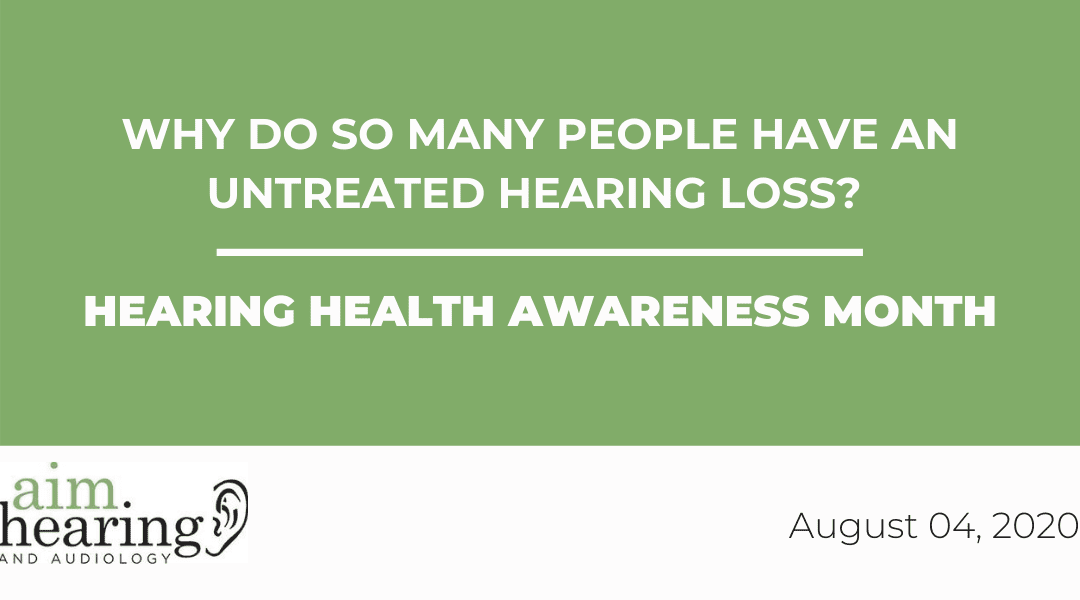 Why Do So Many People Have an Untreated Hearing Loss? | Hearing Health Awareness Month