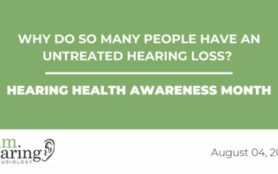 Why Do So Many People Have an Untreated Hearing Loss?   Hearing Health Awareness Month