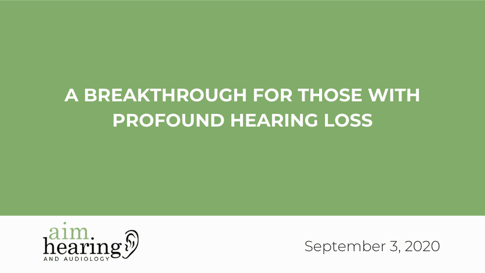 A Breakthrough for Those With a Profound Hearing Loss